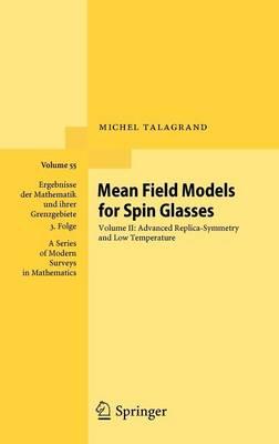 Mean Field Models for Spin Glasses: Volume II: Advanced Replica-Symmetry and Low Temperature - Ergebnisse der Mathematik und ihrer Grenzgebiete. 3. Folge / A Series of Modern Surveys in Mathematics 55 (Hardback)