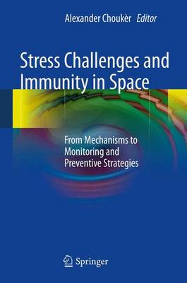 Stress Challenges and Immunity in Space: From Mechanisms to Monitoring and Preventive Strategies (Hardback)