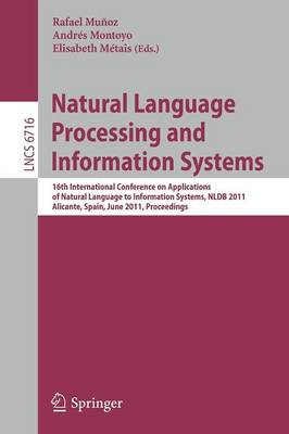 Natural Language Processing and Information Systems: 16th International Conference on Applications of Natural Language to Information Systems, NLDB 2011, Alicante, Spain, June 28-30, 2011, Proceedings - Lecture Notes in Computer Science 6716 (Paperback)