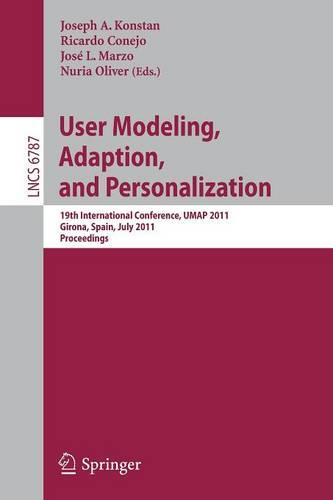 User Modeling, Adaptation and Personalization: 19th International Conference, UMAP 2011, Girona, Spain, July 11-15, 2011 - Lecture Notes in Computer Science 6787 (Paperback)