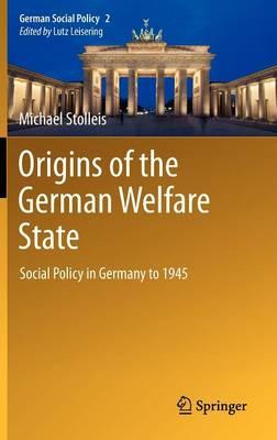 Origins of the German Welfare State - German Social Policy 2 (Hardback)