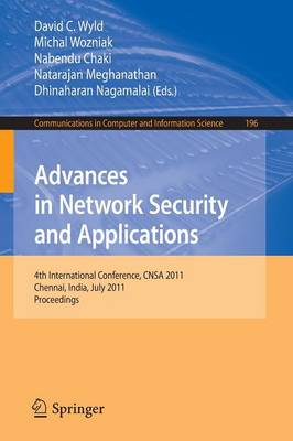 Advances in Network Security and Applications: 4th International Conference, CNSA 2011, Chennai, India, July 15-17, 2011, Proceedings - Communications in Computer and Information Science 196 (Paperback)