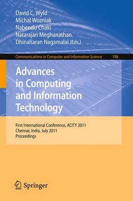 Advances in Computing and Information Technology: First International Conference, ACITY 2011, Chennai, India, July 15-17, 2011, Proceedings - Communications in Computer and Information Science 198 (Paperback)