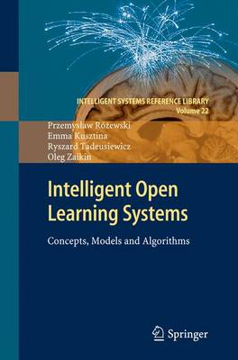 Intelligent Open Learning Systems: Concepts, Models and Algorithms - Intelligent Systems Reference Library 22 (Hardback)