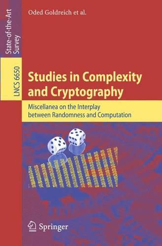 Studies in Complexity and Cryptography: Miscellanea on the Interplay between Randomness and Computation - Lecture Notes in Computer Science 6650 (Paperback)