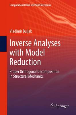Inverse Analyses with Model Reduction: Proper Orthogonal Decomposition in Structural Mechanics - Computational Fluid and Solid Mechanics (Hardback)