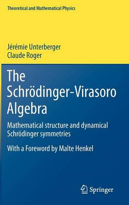 The Schroedinger-Virasoro Algebra: Mathematical structure and dynamical Schroedinger symmetries - Theoretical and Mathematical Physics (Hardback)