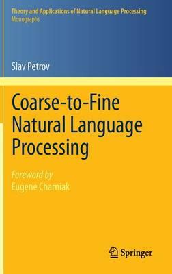 Coarse-to-Fine Natural Language Processing - Theory and Applications of Natural Language Processing (Hardback)