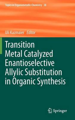Transition Metal Catalyzed Enantioselective Allylic Substitution in Organic Synthesis - Topics in Organometallic Chemistry 38 (Hardback)