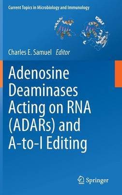 Adenosine Deaminases Acting on RNA (ADARs) and A-to-I Editing - Current Topics in Microbiology and Immunology 353 (Hardback)