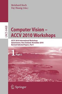 Computer Vision -- ACCV 2010 Workshops: ACCV 2010 International Workshops. Queenstown, New Zealand, November 8-9, 2010. Revised Selected Papers, Part I - Lecture Notes in Computer Science 6468 (Paperback)