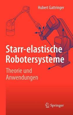Starr-Elastische Robotersysteme: Theorie und Anwendungen (Hardback)