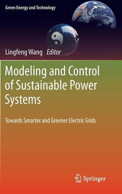 Modeling and Control of Sustainable Power Systems: Towards Smarter and Greener Electric Grids - Green Energy and Technology (Hardback)