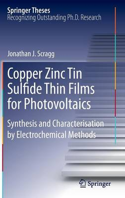 Copper Zinc Tin Sulfide Thin Films for Photovoltaics: Synthesis and Characterisation by Electrochemical Methods - Springer Theses (Hardback)
