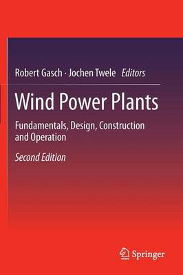 Wind Power Plants: Fundamentals, Design, Construction and Operation (Paperback)