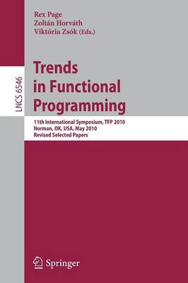Trends in Functional Programming: 11th International Symposium, TFP 2010, Norman, OK, USA, May 17-19, 2010. Revised Selected Papers - Theoretical Computer Science and General Issues 6546 (Paperback)