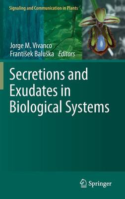Secretions and Exudates in Biological Systems - Signaling and Communication in Plants 12 (Hardback)
