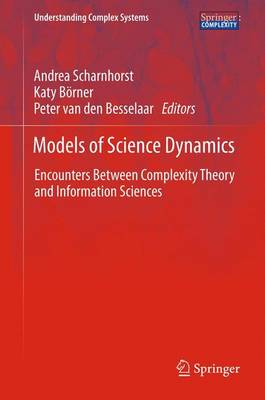 Models of Science Dynamics: Encounters Between Complexity Theory and Information Sciences - Understanding Complex Systems (Hardback)