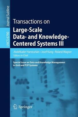 Transactions on Large-Scale Data- and Knowledge-Centered Systems III: Special Issue on Data and Knowledge Management in Grid and PSP Systems - Transactions on Large-Scale Data- and Knowledge-Centered Systems 6790 (Paperback)