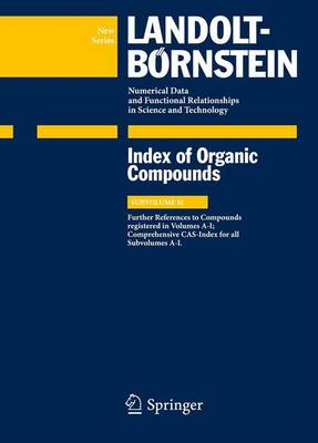 Index Compounds reg. in Volumes A-I; Comprehensive CAS-Index for all Subvolumes A-L: Supplement to Subvolumes A, D, G and I - Landolt-Boernstein: Numerical Data and Functional Relationships in Science and Technology - New Series M (Hardback)