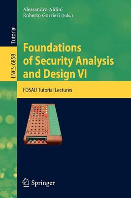 Foundations of Security Analysis and Design VI: FOSAD Tutorial Lectures - Lecture Notes in Computer Science 6858 (Paperback)