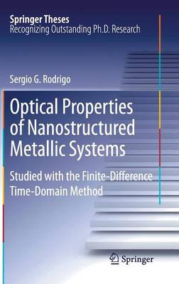 Optical Properties of Nanostructured Metallic Systems: Studied with the Finite-Difference Time-Domain Method - Springer Theses (Hardback)