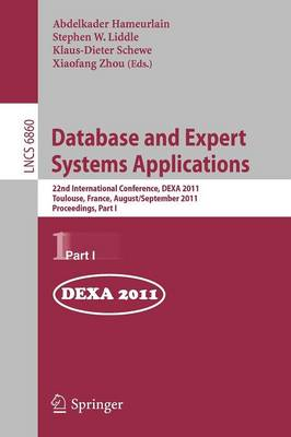Database and Expert Systems Applications: 22nd International Conference, DEXA 2011, Toulouse, France, August 29 - September 2, 2011, Proceedings, Part I - Information Systems and Applications, incl. Internet/Web, and HCI 6860 (Paperback)