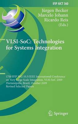 VLSI-SoC: Technologies for Systems Integration: 17th IFIP WG 10.5/IEEE International Conference on Very Large Scale Integration, VLSI-SoC 2009, Florianopolis, Brazil, October 12-15, 2009, Revised Selected Papers - IFIP Advances in Information and Communication Technology 360 (Hardback)