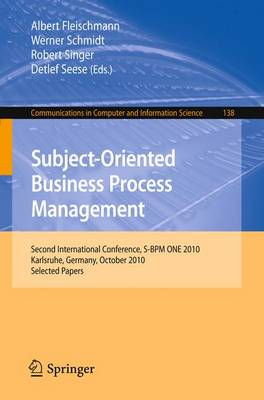 Subject-Oriented Business Process Management: Second International Conference, S-BPM ONE 2010, Karlsruhe, Germany, October 14, 2010 Selected Papers - Communications in Computer and Information Science 138 (Paperback)