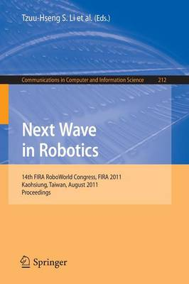 Next Wave in Robotics: 14th FIRA  RoboWorld Congress, FIRA 2011, Kaohsiung, Taiwan, August 26-30, 2011 Proceedings - Communications in Computer and Information Science 212 (Paperback)