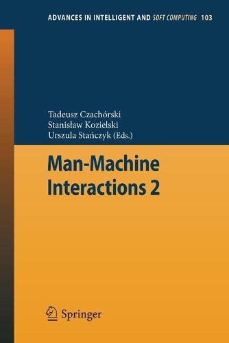 Man-Machine Interactions 2 - Advances in Intelligent and Soft Computing 103 (Paperback)