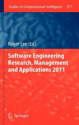 Software Engineering Research, Management and Applications 2011 - Studies in Computational Intelligence 377 (Hardback)