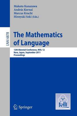 The Mathematics of Language: 12th Biennial Conference, MOL 12, Nara, Japan, September 6-8, 2011, Proceedings - Lecture Notes in Computer Science 6878 (Paperback)
