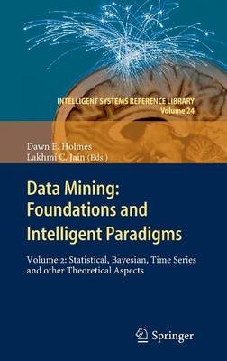 Data Mining: Foundations and Intelligent Paradigms: VOLUME 2: Statistical, Bayesian, Time Series and other Theoretical Aspects - Intelligent Systems Reference Library 24 (Hardback)