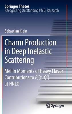 Charm Production in Deep Inelastic Scattering: Mellin Moments of Heavy Flavor Contributions to F2(x,Q^2) at NNLO - Springer Theses (Hardback)
