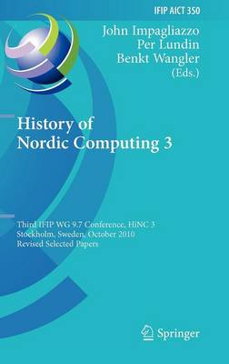 History of Nordic Computing 3: Third IFIP WG 9.7 Conference, HiNC3, Stockholm, Sweden, October 18-20, 2010, Revised Selected Papers - IFIP Advances in Information and Communication Technology 350 (Hardback)