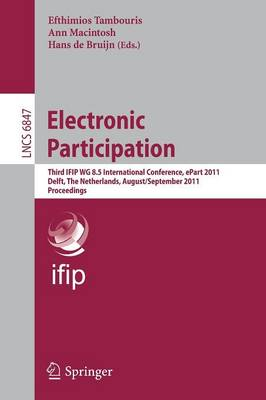 Electronic Participation: Third IFIP WG 8.5 International Conference, ePart 2011, Delft, The Netherlands, August 29 - September 1, 2011. Proceedings - Lecture Notes in Computer Science 6847 (Paperback)