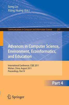 Advances in Computer Science, Environment, Ecoinformatics, and Education, Part IV: International Conference, CSEE 2011, Wuhan, China, August 21-22, 2011. Proceedings, Part IV - Communications in Computer and Information Science 217 (Paperback)