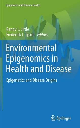 Environmental Epigenomics in Health and Disease: Epigenetics and Disease Origins - Epigenetics and Human Health (Hardback)