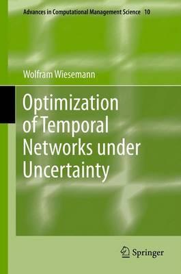 Optimization of Temporal Networks under Uncertainty - Advances in Computational Management Science 10 (Hardback)