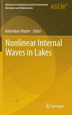 Nonlinear Internal Waves in Lakes - Advances in Geophysical and Environmental Mechanics and Mathematics (Hardback)
