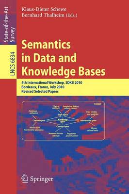 Semantics in Data and Knowledge Bases: 4th International Workshop, SDKB 2010, Bordeaux, France, July 5, 2010, Revised Selected Papers - Lecture Notes in Computer Science 6834 (Paperback)