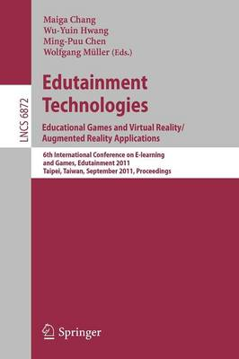 Edutainment Technologies. Educational Games and Virtual Reality/Augmented Reality Applications: 6th International Conference on E-learning and Games, Edutainment 2011, Taipei, Taiwan, September 7-9, 2011, Proceedings - Lecture Notes in Computer Science 6872 (Paperback)