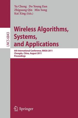 Wireless Algorithms, Systems, and Applications: 6th International Conference, WASA 2011, Chengdu, China, August 11-13, 2011, Proceedings - Theoretical Computer Science and General Issues 6843 (Paperback)