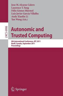 Autonomic and Trusted Computing: 8th International Conference, ATC 2011, Banff, Canada, September 2-4, 2011, Proceedings - Lecture Notes in Computer Science 6906 (Paperback)