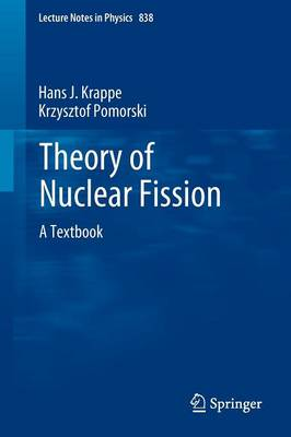 Theory of Nuclear Fission: A Textbook - Lecture Notes in Physics 838 (Paperback)