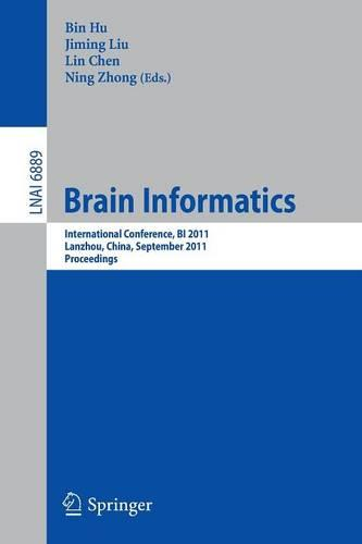 Brain Informatics: International Conference, BI 2011, Lanzhou, China, September 7-9, 2011. Proceedings - Lecture Notes in Artificial Intelligence 6889 (Paperback)