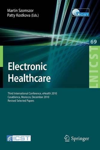 Electronic Healthcare: Third International Conference, eHealth 2010, Casablanca, Morocco, December 13-15, 2010, Revised Selected Papers - Lecture Notes of the Institute for Computer Sciences, Social Informatics and Telecommunications Engineering 69 (Paperback)