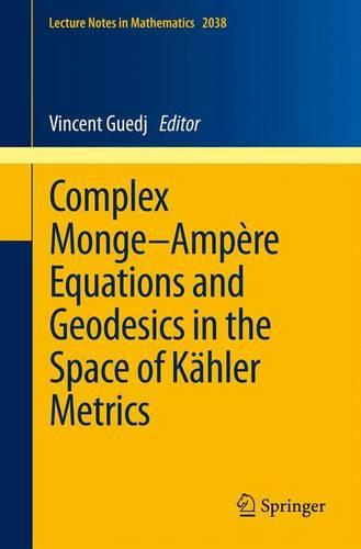 Complex Monge-Ampere Equations and Geodesics in the Space of Kahler Metrics - Lecture Notes in Mathematics 2038 (Paperback)