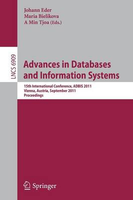 Advances in Databases and Information Systems: 15th International Conference, ADBIS 2011, Vienna, Austria, September 20-23, 2011, Proceedings - Information Systems and Applications, incl. Internet/Web, and HCI 6909 (Paperback)